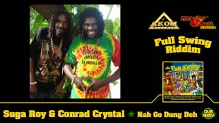 Suga Roy & Conrad Crystal - Nah Go Dung Deh (Full Swing Riddim - Akom Records)