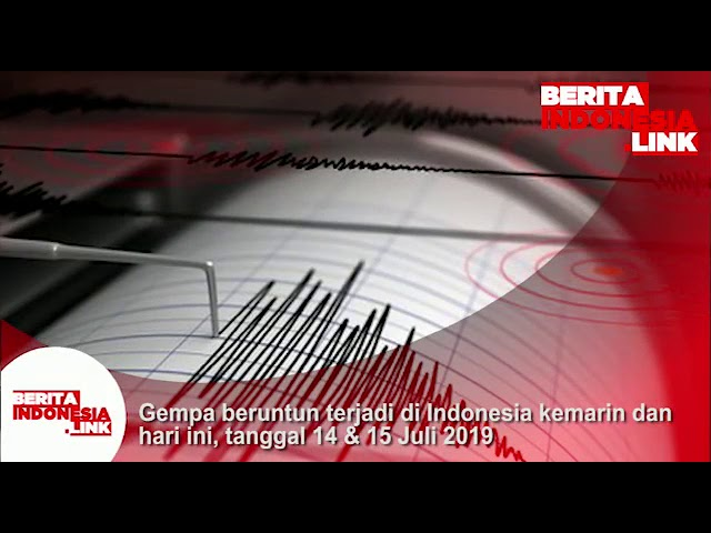 Gempa Bumi beruntun terjadi di Indonesia kemarin dan hari ini, 14 & 15 Juli 2019.