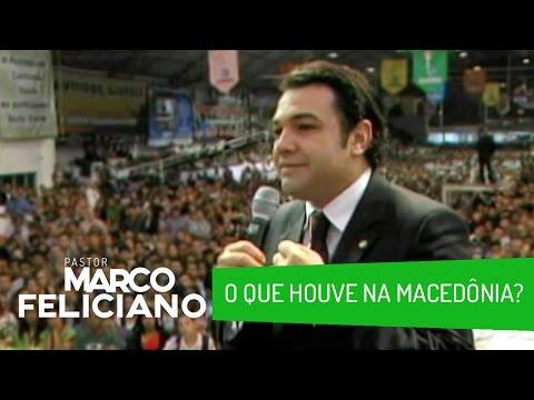 O QUE HOUVE NA MACEDÔNIA? PASTOR MARCO FELICIANO