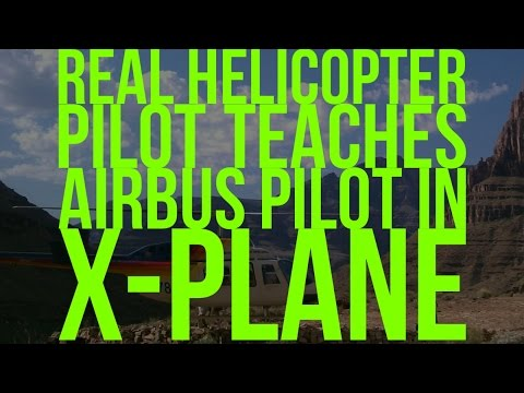 X-Plane 10 - Real Helicopter Pilot Teaches Airbus Pilot - Be