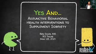 Yes And... Adjunctive Behavioral Health Interventions to Supplement Sobriety - Ben Davis, MD