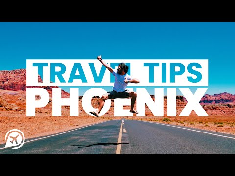 8 PHOENIX TRAVEL TIPS YOU NEED TO KNOW