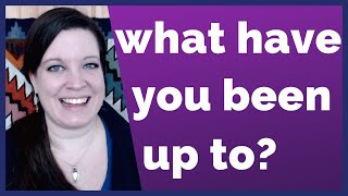 What have you been up to? How to Answer this Common Small Talk Question