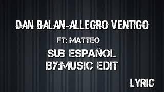 Allegro Ventigo-Dan Balan ft Matteo Lyric sub en espanol