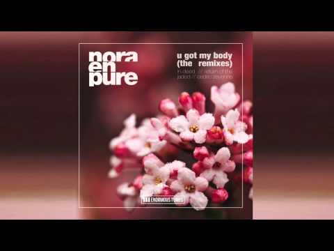 Nora En Pure - U Got My Body (Return of the Jaded Remix)