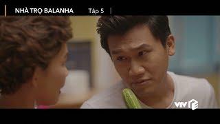 Nhà trọ Balanha tập 5 | Nhịn ăn để được đóng cảnh nóng cùng 'Quỳnh búp bê' và cái kết