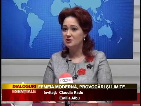 DIALOGURI ESENȚIALE: FEMEIA MODERNĂ, PROVOCĂRI ȘI LIMITE Invitați: Claudia Radu, Emilia Albu