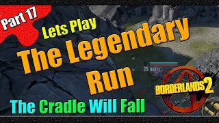 Borderlands 2 | The Legendary Run | Part 17 | The Cradle will fall
