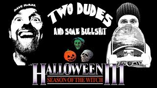 Two Dudes & Some Bullshit EP12: Halloween 3 Season Of The Witch
