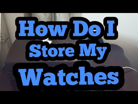 How Do I Store My Watches, Watch Roll, Watch Case or Watch Box