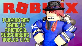 PLAYING ANY GAME W/ FRIENDS & SUBSCRIBERS | ROBLOX LIVE