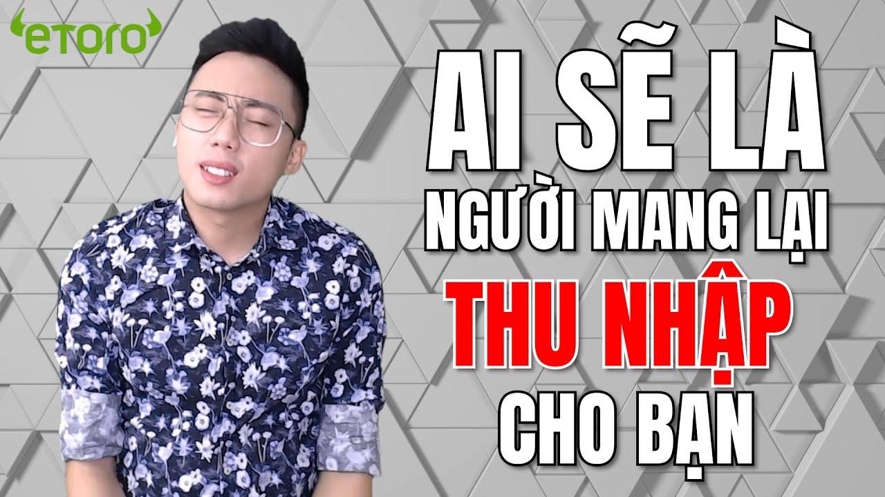 [Vlog 04] ĐẦU TƯ TÀI CHÍNH - Ai Sẽ Là Người Mang Lại Thu Nhập Cho Bạn?