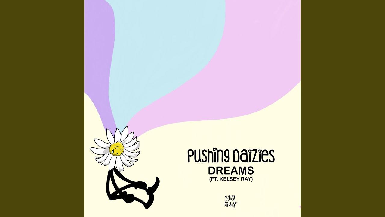 Pushing Daizies - Dreams (feat. Kelsey Ray)