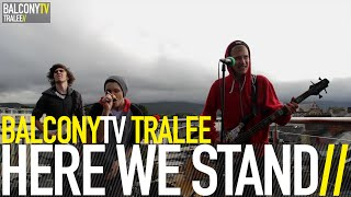 HERE WE STAND - DIARIES (BalconyTV)