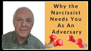 Why A Narcissist Needs You As An Adversary