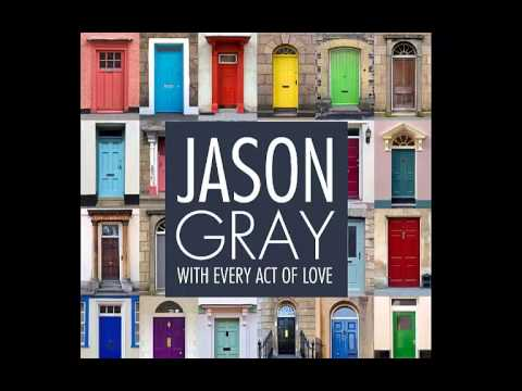With Every Act of Love- Jason Gray