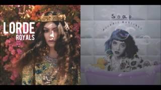 Royal Soap (Mashup) - Lorde & Melanie Martinez