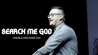 Double Dog Dare You  ||  Search Me God