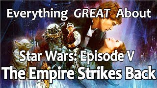 Everything GREAT About Star Wars: Episode V - The Empire Strikes Back!