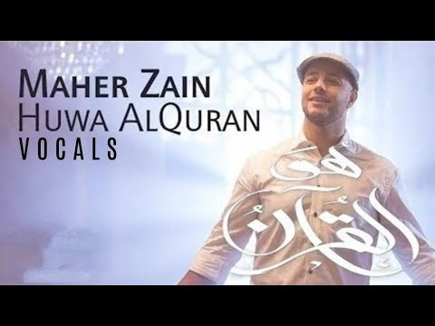 Maher Zain -  Huwa AlQuran   ماهر زين - هو القرآن    NEW VOCALS NASHEED   RAMADAN 2018 - رمضان 2018