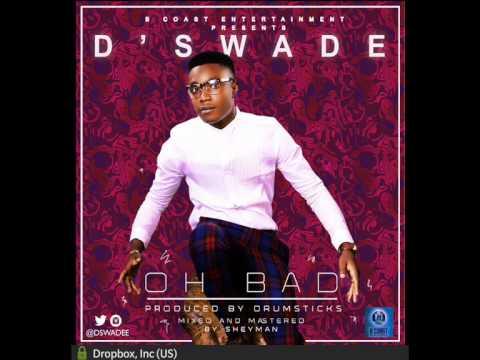 D'swade - Oh Bad