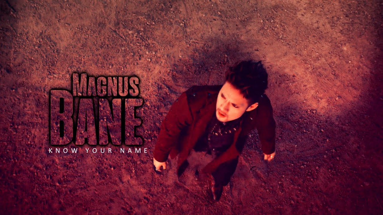 Magnus Bane ➰ Know Your Name {WERE BACK}