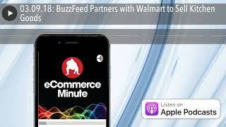 03.09.18: BuzzFeed Partners with Walmart to Sell Kitchen Goods