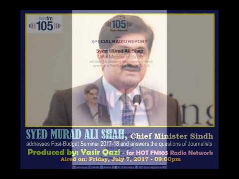 "CM Sindh, SYED MURAD ALI SHAH's address to ""POST BUDGET 2017-18 Seminar"" (Hot FM105's Radio Report)"