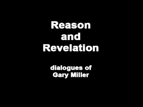 Reason and Revelation - dialogues of Gary Miller