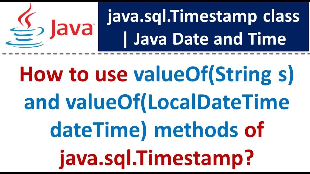 How to use valueOf(String s) and valueOf(LocalDateTime dateTime) methods  java sql Timestamp Class