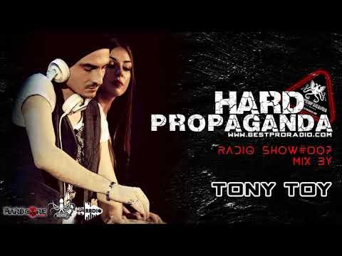 Hard Propaganda Radio Show #007 - Mix By Tony Toy
