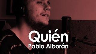 Quién - Pablo Alborán - Cover by Dazel