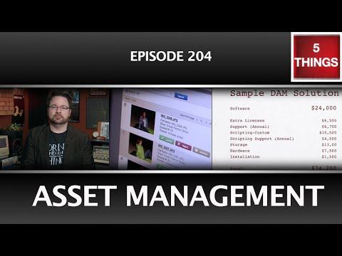 5 THINGS: on Asset Management (Episode 204) includes workflow, DAM, MAM, PAM, how to choose & cost!