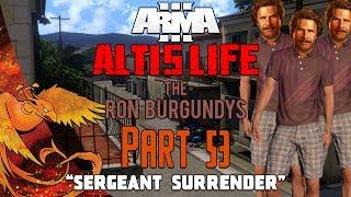 """Arma 3: Altis Life │ The Ron Burgundys │ Part 53 │ """"Sergeant Surrender!"""""""
