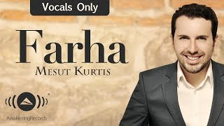 Mesut Kurtis - Farha | مسعود كرتس - فرحة | (Vocals Only - بدون موسيقى)