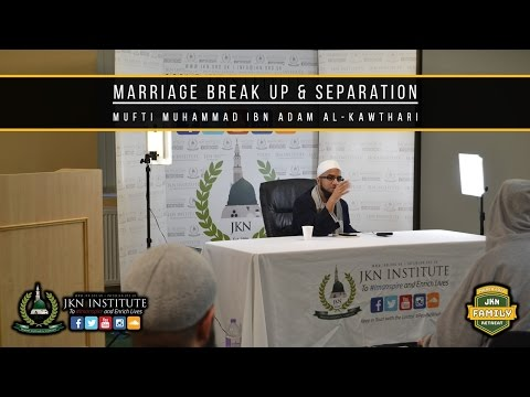 Marriage Break-up and Separation | Mufti Muhammad ibn Adam