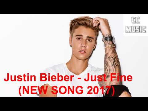 Justin Bieber -  Just Fine-  NEW SONG MUSIC 2017