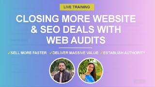 Closing More Website \u0026 SEO Deals With Audits