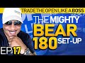 Trade The Open Like A Boss! Part 17   Trading The Mighty Bear 180 Set Up