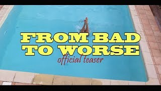 FROM BAD TO WORSE (Official Teaser/Trailer)