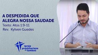A despedida que alegra nossa saudade - At 1:9-11 - Kylven Guedes - IPTambaú - 15/11/2020