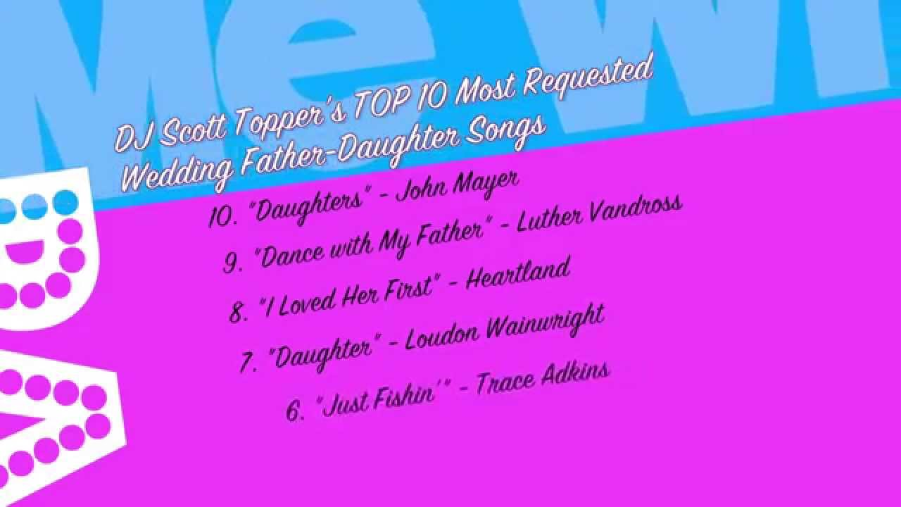 Top 10 Father Daughter Wedding Songs By DJ Scott Topper TOP Most Requested