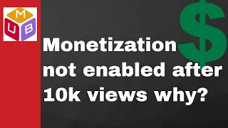 Reason! Why is monetization not enabled after 10k views? How to enable monetization after 10k views