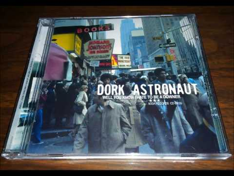 Dork Astronaut - Well You Know, I Hate To Be A Downer (1998) Full Album