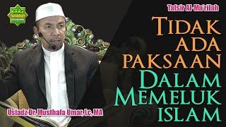 Kajian Tafsir QS. Al-Baqarah ayat 256 - Dr. Musthafa Umar, Lc. MA