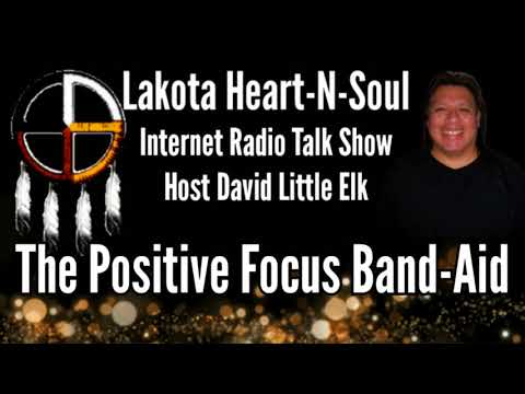 David Little Elk - The Positive Focus Band-Aid - Lakota Heart-N-Soul Discussion