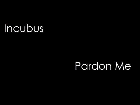 Incubus - Pardon Me (lyrics)