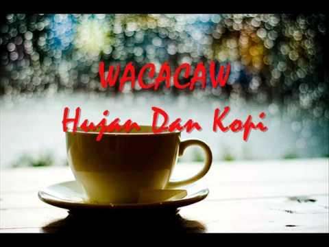Wacacaw - Hujan Dan Kopi~