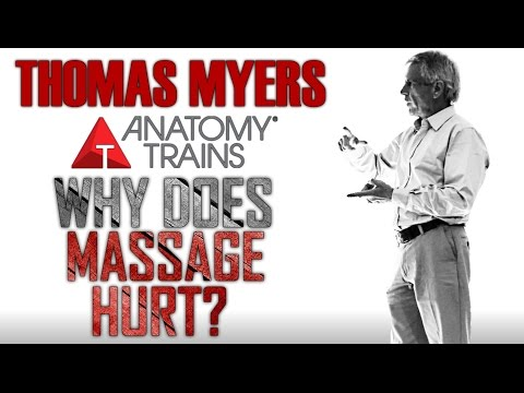 Thomas Myers - Why does Massage Hurt