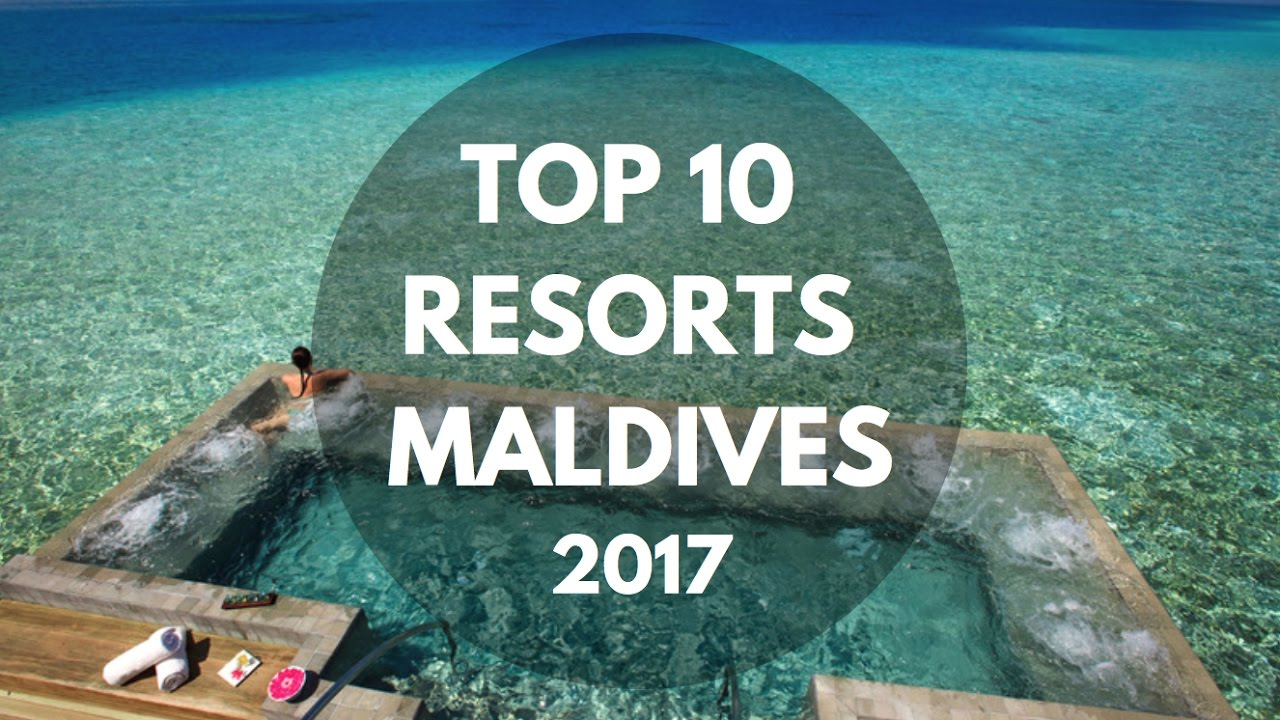 Top 10 Resorts Maldives 2017 Breathtaking Hd Videos
